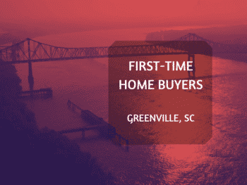 First Time Home Buyers in Greenville SC