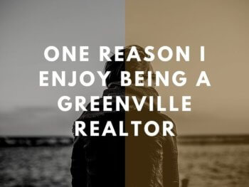 One Reason I Enjoy Being a Greenville Realtor