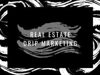 Real Estate Drip Marketing