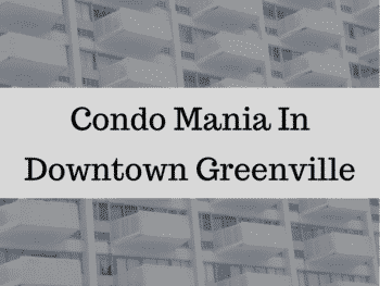 Condo Mania in Downtown Greenville